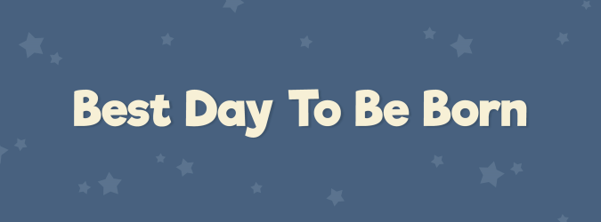 best day to be born header