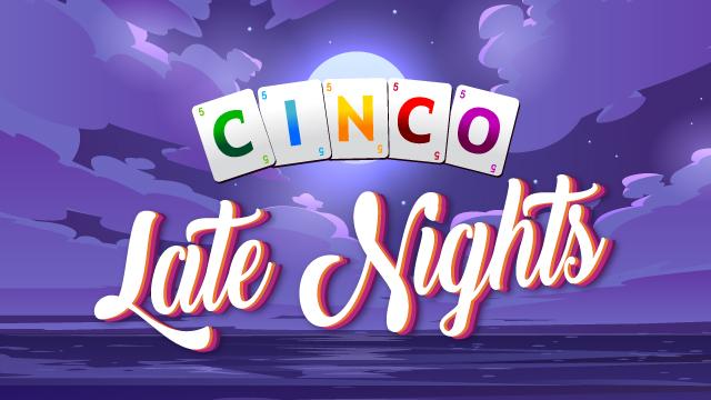 Cinco Late Nights